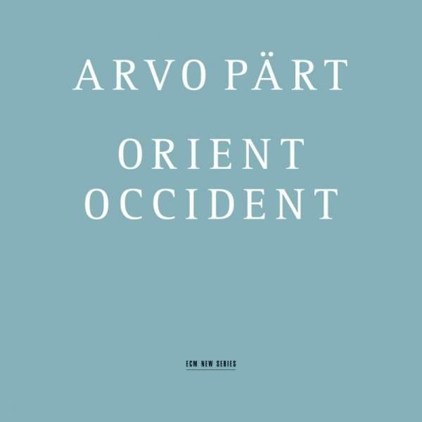 ARVO PÄRT: ORIENT OCCIDENT
